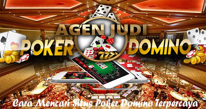 Cara Mencari Situs Poker Domino Terpercaya