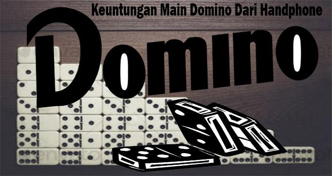 Keuntungan Main Domino Dari Handphone
