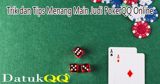 Trik dan Tips Menang Main Judi PokerQQ Online