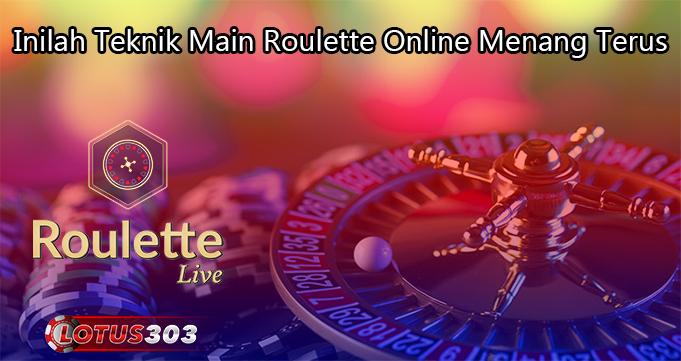 Inilah Teknik Main Roulette Online Menang Terus